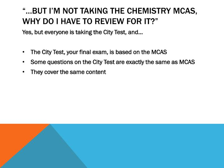 """…BUT I'M NOT TAKING THE CHEMISTRY MCAS, WHY DO I HAVE TO REVIEW FOR IT?"""