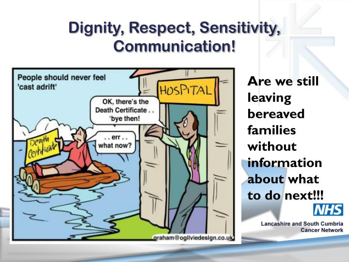 Dignity, Respect, Sensitivity, Communication!
