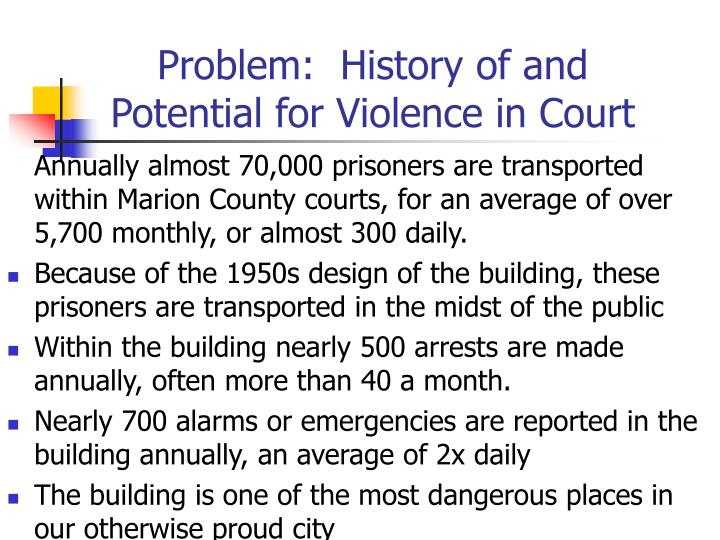 Annually almost 70,000 prisoners are transported within Marion County courts, for an average of over 5,700 monthly, or almost 300 daily.