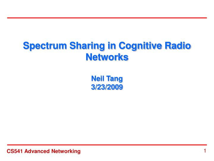 spectrum sharing in cognitive radio networks neil tang 3 23 2009 n.