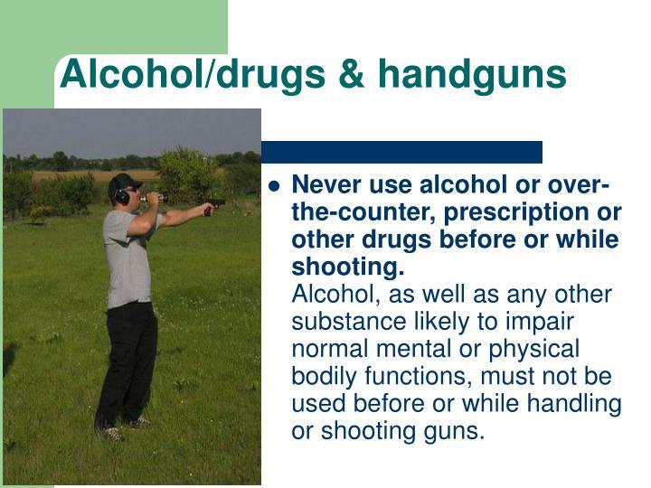 Alcohol/drugs & handguns