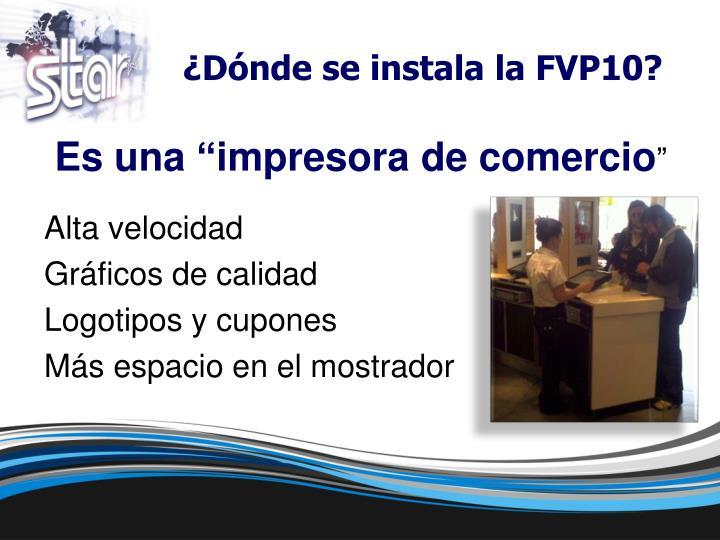 ¿Dónde se instala la FVP10?