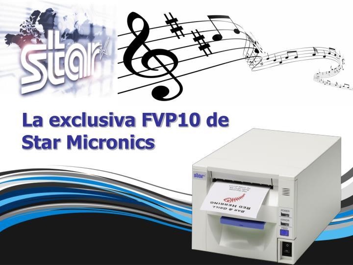 La exclusiva FVP10 de                 Star Micronics