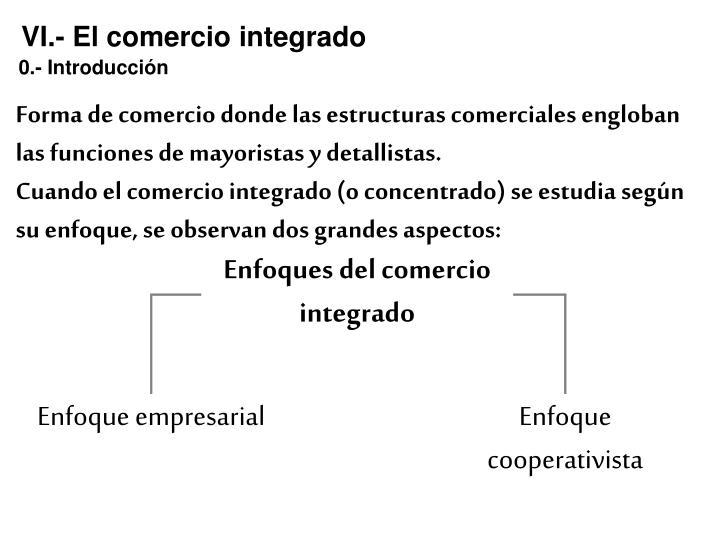 VI.- El comercio integrado