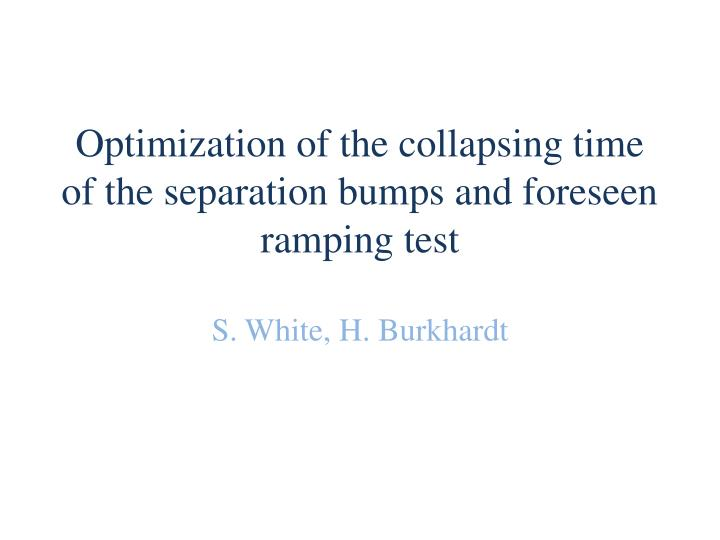 Optimization of the collapsing time of the separation bumps and foreseen ramping test