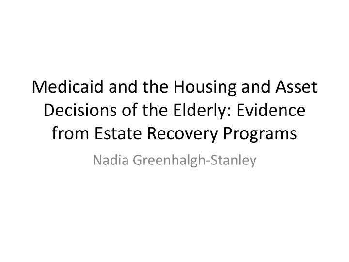 medicaid and the housing and asset decisions of the elderly evidence from estate recovery programs n.