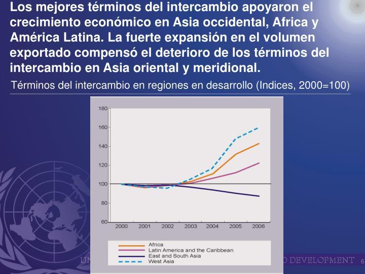 Los mejores términos del intercambio apoyaron el crecimiento económico en Asia occidental, Africa y América Latina. La fuerte expansión en el volumen exportado compensó el deterioro de los términos del intercambio en Asia oriental y meridional.