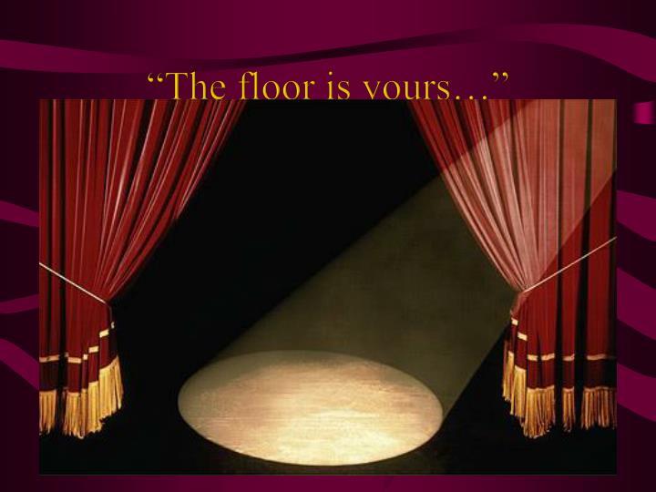 """""""The floor is yours…"""""""