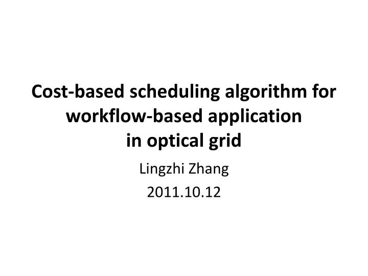 Cost based scheduling algorithm for workflow based application in optical grid
