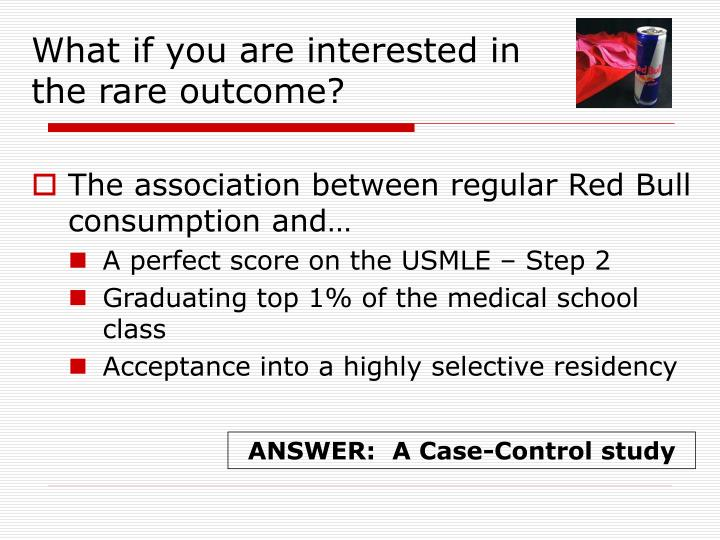 What if you are interested in the rare outcome?
