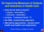 on improving measures of outputs and outcomes in health care