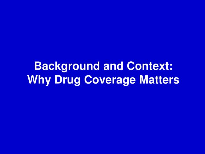 Background and context why drug coverage matters