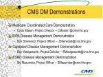 cms dm demonstrations