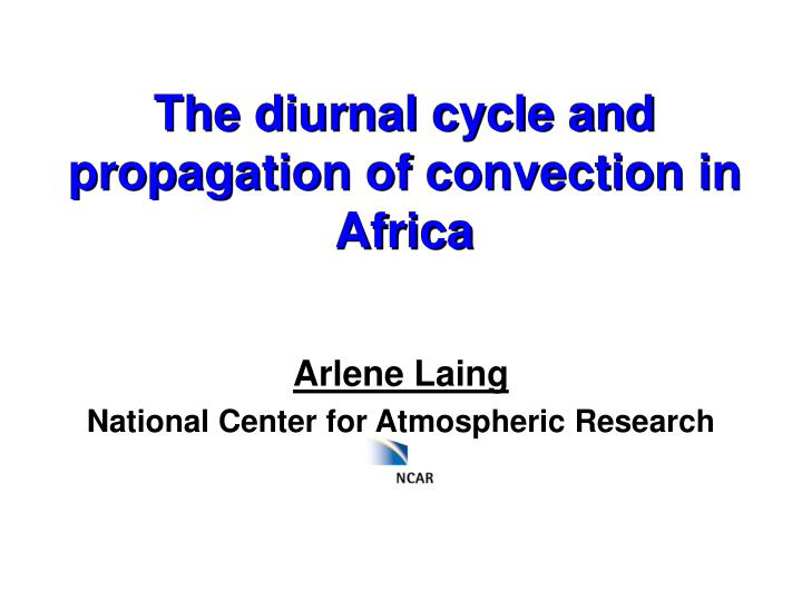 The diurnal cycle and propagation of convection in africa