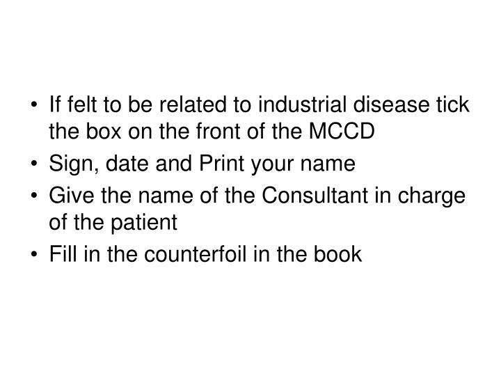 If felt to be related to industrial disease tick the box on the front of the MCCD