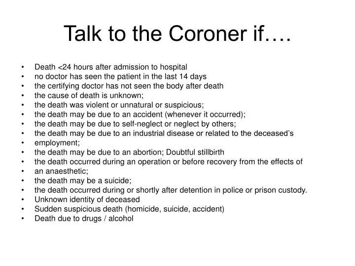 Talk to the Coroner if….