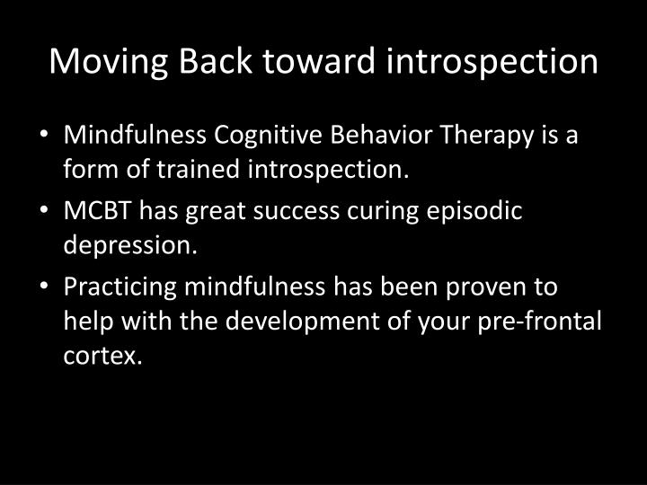 Moving Back toward introspection