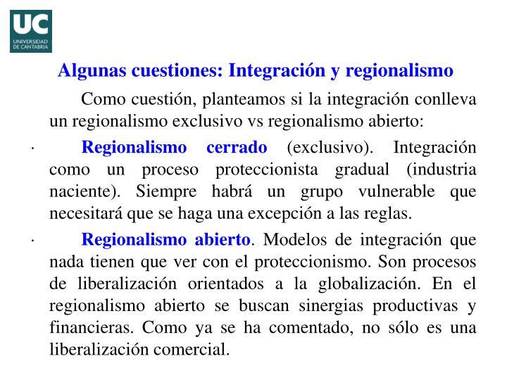 Como cuestión, planteamos si la integración conlleva un regionalismo exclusivo vs regionalismo abierto: