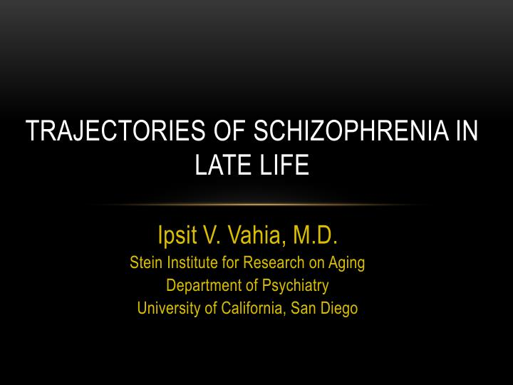 trajectories of schizophrenia in late life n.