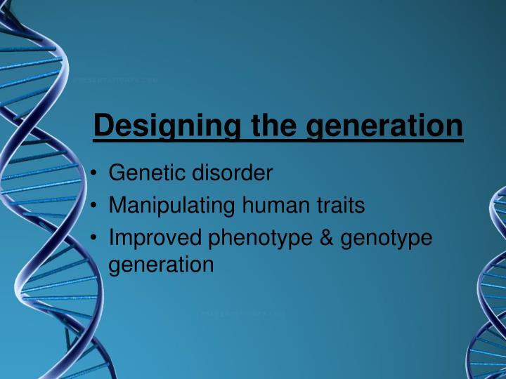 Designing the generation