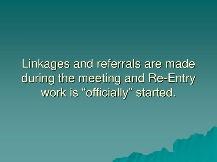 "Linkages and referrals are made during the meeting and Re-Entry work is ""officially"" started."