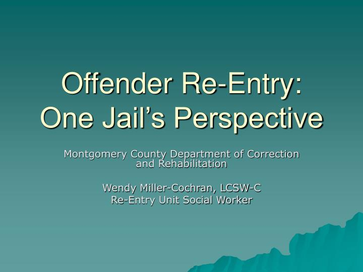 Offender re entry one jail s perspective
