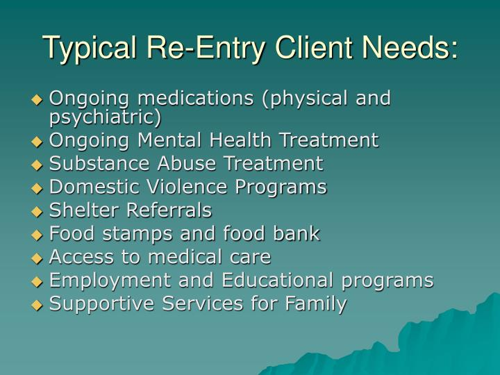 Typical Re-Entry Client Needs: