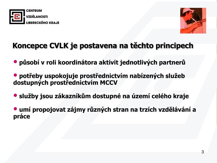 Koncepce CVLK je postavena na těchto principech
