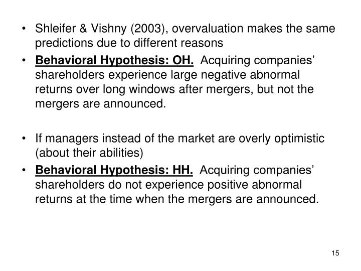 Shleifer & Vishny (2003), overvaluation makes the same predictions due to different reasons