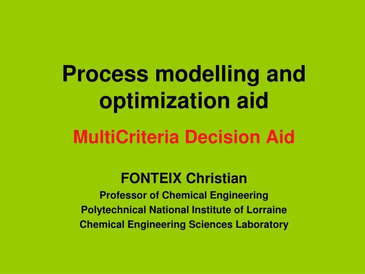Process modelling and optimization aid multicriteria decision aid