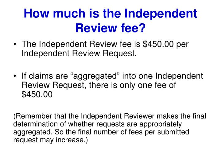 How much is the Independent Review fee?