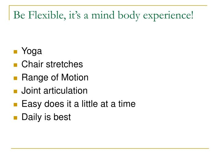 Be Flexible, it's a mind body experience!