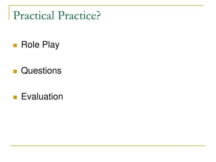 Practical Practice?