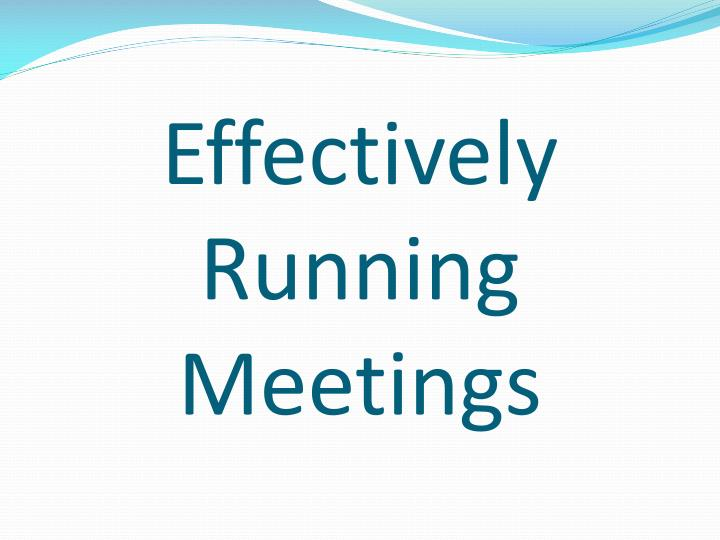 Effectively Running Meetings