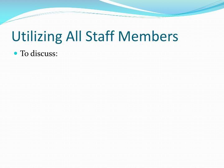 Utilizing All Staff Members