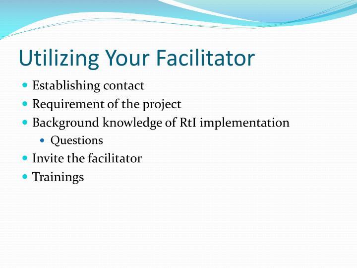 Utilizing Your Facilitator