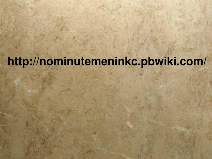 http://nominutemeninkc.pbwiki.com/