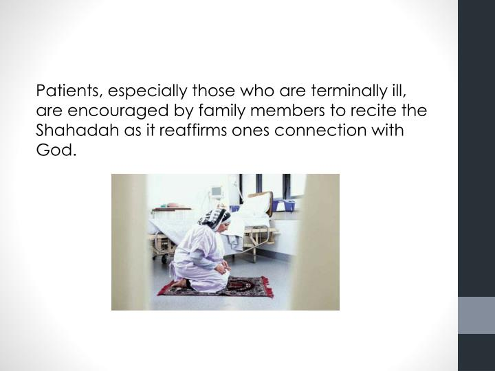 Patients, especially those who are terminally ill, are encouraged by family members to recite the