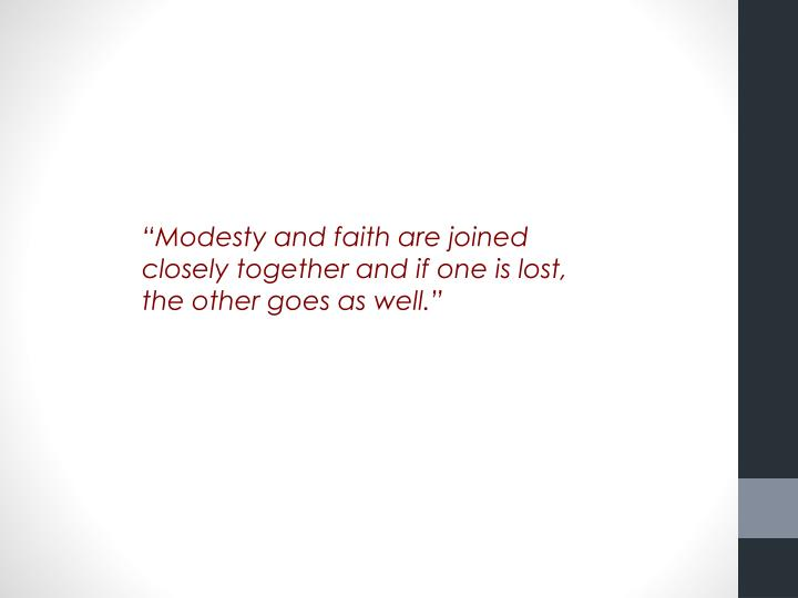 """""""Modesty and faith are joined closely together and if one is lost, the other goes as well."""""""