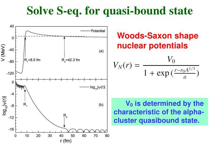 Solve S-eq. for quasi-bound state