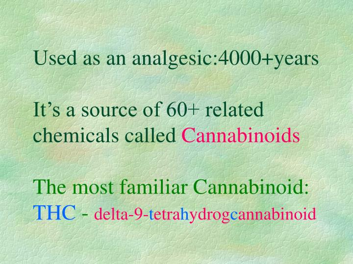 Used as an analgesic:4000+years