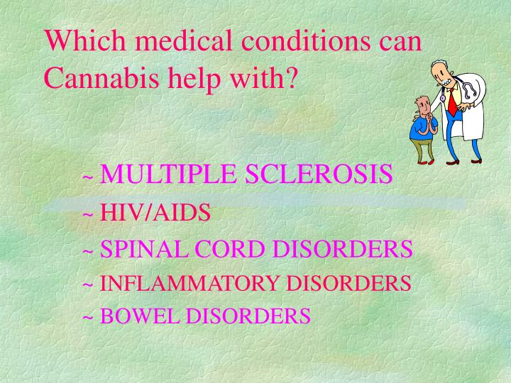 Which medical conditions can Cannabis help with?
