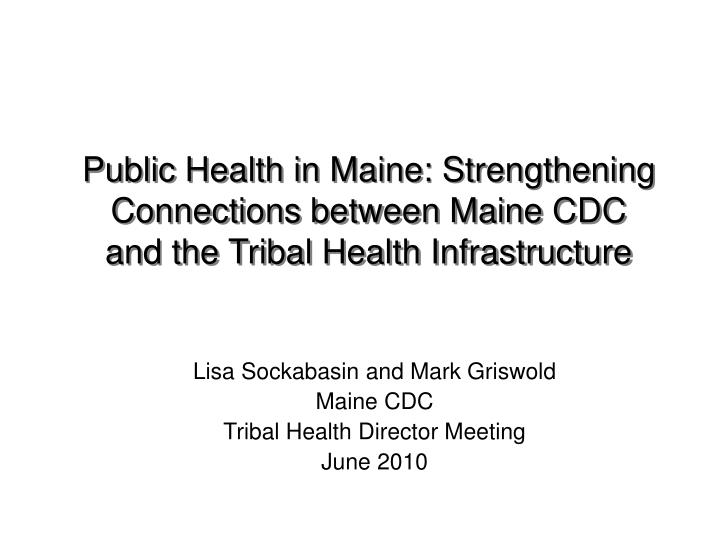 Public Health in Maine: Strengthening Connections between Maine CDC and the Tribal Health Infrastruc...