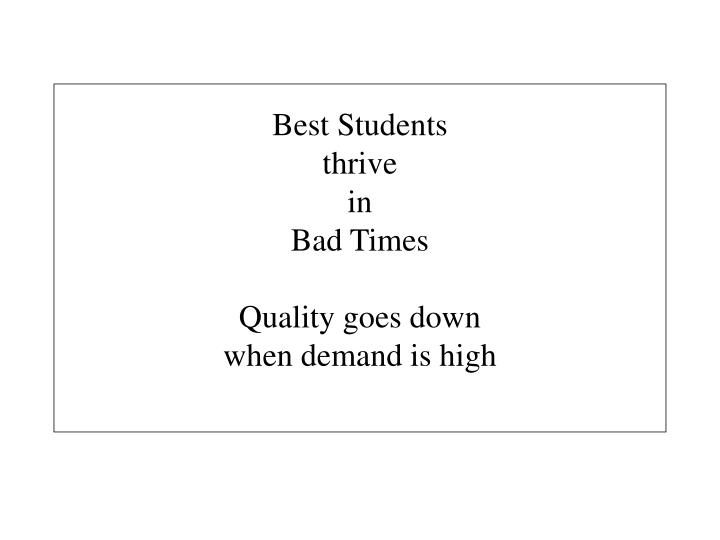 Best students thrive in bad times quality goes down when demand is high