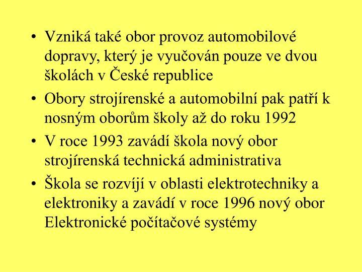 Vzniká také obor provoz automobilové dopravy, který je vyučován pouze ve dvou školách v České republice