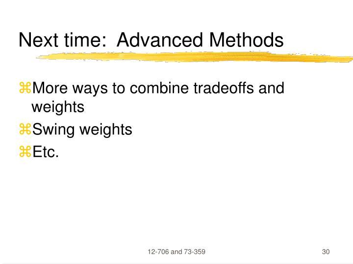 Next time:  Advanced Methods
