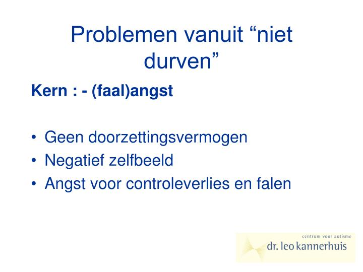 """Problemen vanuit """"niet durven"""""""