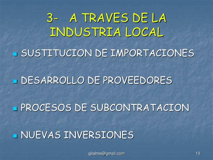 3-   A TRAVES DE LA INDUSTRIA LOCAL