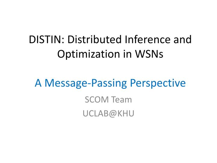 Distin distributed inference and optimization in wsns a message passing perspective