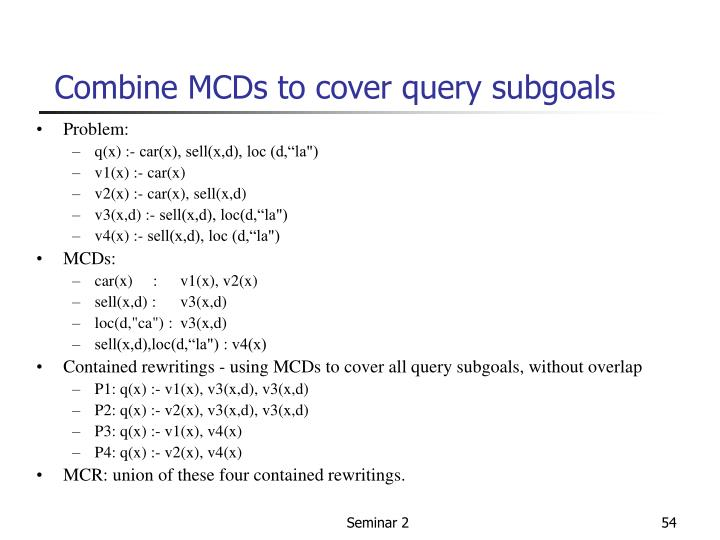 Combine MCDs to cover query subgoals